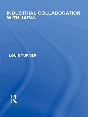 Industrial Collaboration with Japan ebook by Louis Turner