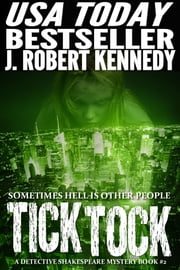 Tick Tock - A Detective Shakespeare Mystery, Book #2 ebook by J. Robert Kennedy