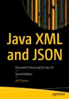 Java XML and JSON - Document Processing for Java SE ebook by Jeff Friesen
