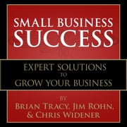 Small Business Success - Expert Solutions to Grow Your Business audiobook by Brian Tracy, Jim Rohn, Chris Widener,...