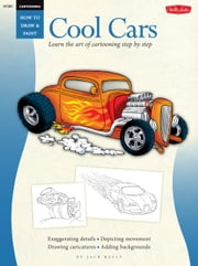 Cool Cars / Cartooning - Learn the Art of Cartooning, Step by Step ebook by Jack Keely