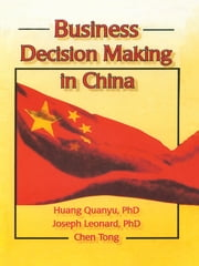 Business Decision Making in China ebook by Huang Quanyu,Chen Tong,Joseph W Leonard