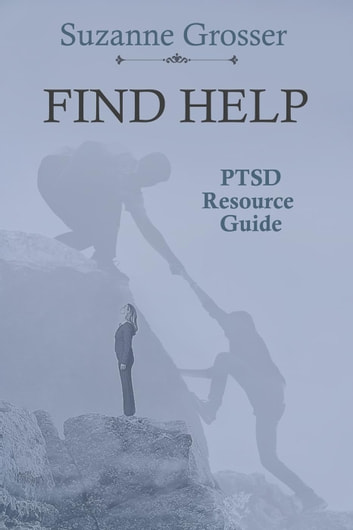 Find Help: A PTSD Resource Guide - Healing For Life, #1 ebook by Suzanne Grosser