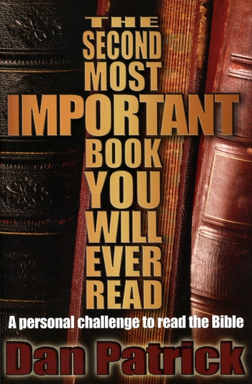 The Second Most Important Book You Will Ever Read - A Personal Challenge to Read the Bible eBook by Dan Patrick