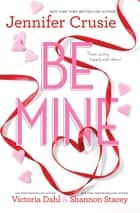 Be Mine - 3 Book Box Set ebook by Jennifer Crusie, Victoria Dahl, Shannon Stacey
