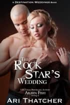 The Rock Star's Wedding ebook by Ari Thatcher