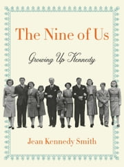 The Nine of Us - Growing Up Kennedy ebook by Jean Kennedy Smith