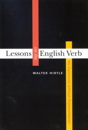 Lessons on the English Verb - No Expression Without Representation ebook by Walter Hirtle