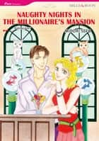 NAUGHTY NIGHTS IN THE MILLIONAIRE'S MANSION (Mills & Boon Comics) - Mills & Boon Comics ebook by Robyn Grady, Midori Seto