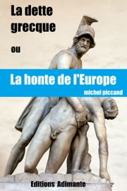 La dette grecque ou La honte de l'Europe ebook by Piccand Michel