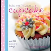 Bake Me I'm Yours Cupcake - Over 100 Excuses to Indulge ebook by Joan Belgrove,Graham Belgrove