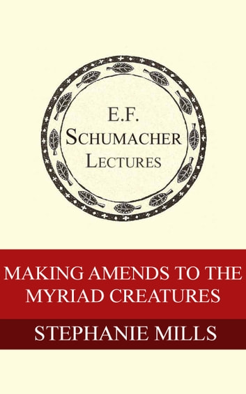 Making Amends to the Myriad Creatures ebook by Stephanie Mills,Hildegarde Hannum