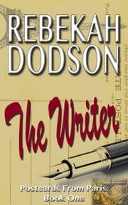 The Writer (Postcards from Paris Series Book One) ebook by Rebekah Dodson
