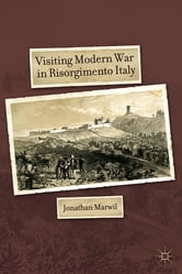 Visiting Modern War in Risorgimento Italy ebook by Jonathan Marwil