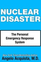 Nuclear Disaster - The Personal Emergency Response System ebook by Angelo Acquista, M.D.