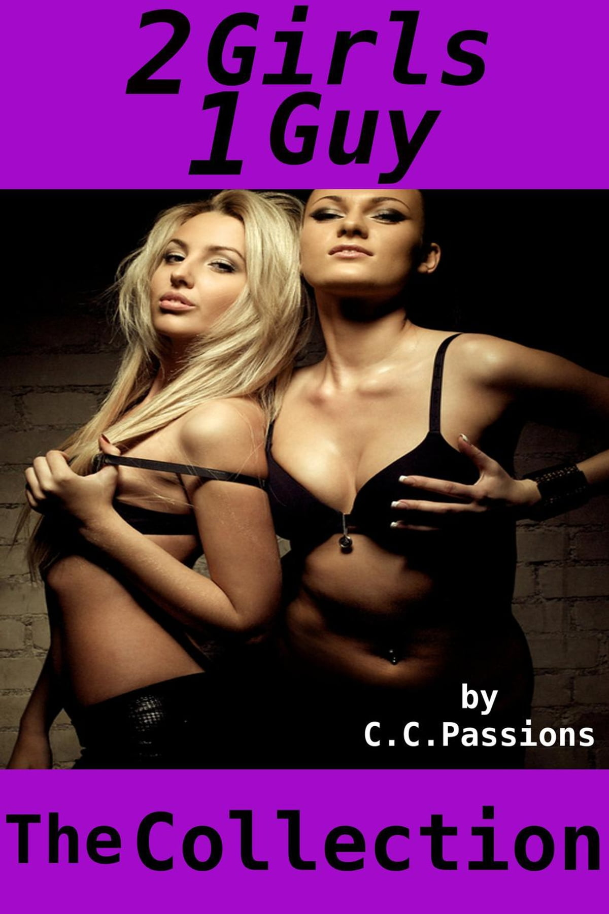 2 Girls 1 Guy The Collection Ebook By C C Passions