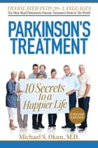 Parkinson's Treatment English Edition: 10 Secrets to a Happier Life ebook by Michael S. Okun M.D.