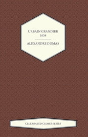 Urbain Grandier - 1634 (Celebrated Crimes Series) ebook by Alexandre Dumas