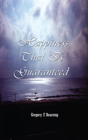 Happiness That Is Guaranteed ebook by Gregory Bearstop