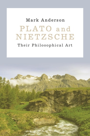 Plato and Nietzsche - Their Philosophical Art ebook by Associate Professor Mark Anderson