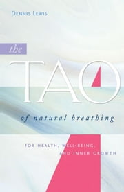 The Tao of Natural Breathing - For Health, Well-Being, and Inner Growth ebook by Dennis Lewis,Master Mantak Chia