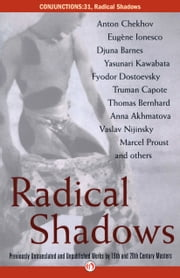 Radical Shadows - Previously Untranslated and Unpublished Works by Nineteenth- and Twentieth-Century Masters ebook by Bradford Morrow,Peter Constantine