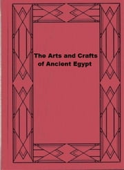 The Arts and Crafts of Ancient Egypt ebook by W. M. Flinders Petrie