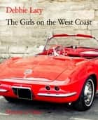 The Girls on the West Coast eBook by Debbie Lacy