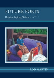 Future Poets - Help for Aspiring Writers ebook by Rod Martin