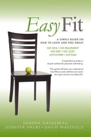 Easy Fit - A Simple Guide on How to Look and Feel Great ebook by Sandra Dansereau