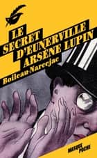 Le secret d'Eunerville - Arsène Lupin ebook by Boileau-Narcejac