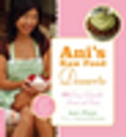 Ani's Raw Food Desserts - 85 Easy, Delectable Sweets and Treats ebook by Ani Phyo