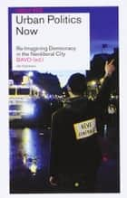 Urban Politics Now / Reflect 6 - re-Imagining Democracy in the Neoliberal City ebook by nai010 uitgevers/publishers