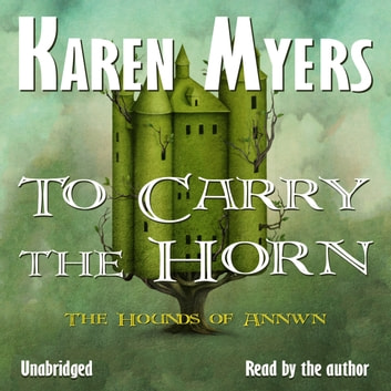 To Carry the Horn: Book 1 of The Hounds of Annwn audiobook by Karen Myers
