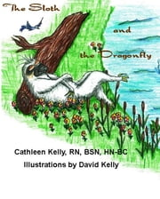 The Sloth and the Dragonfly ebook by Cathleen M. Kelly, RN, BSN, HN-BC