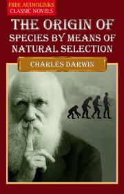 THE ORIGIN OF SPECIES BY MEANS OF NATURAL SELECTION ebook by Charles Darwin