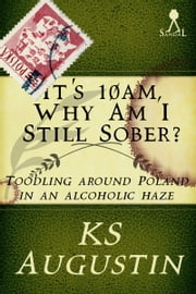 It's 10am, why am I still sober? ebook by KS Augustin
