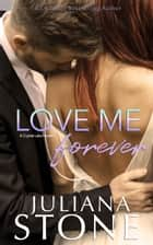 Love Me Forever ebook by Juliana Stone