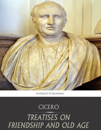 Treatises on Friendship and Old Age ebook by Cicero