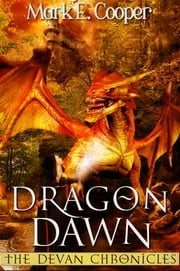 Dragon Dawn - Devan Chronicles Part 4 ebook by Mark E. Cooper