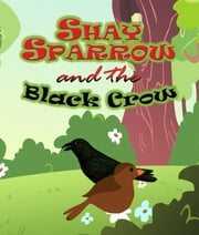 Shay Sparrow and the Black Crow - Children's Books and Bedtime Stories For Kids Ages 3-8 for Fun Loving Kids ebook by Speedy Publishing