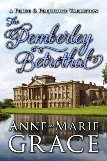 The Pemberley Betrothal: A Pride and Prejudice Variation ebook by Anne-Marie Grace