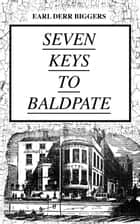 SEVEN KEYS TO BALDPATE (Mystery Classic) - Mysterious Thriller in a Closed Mountain Hotel eBook by Earl Derr Biggers