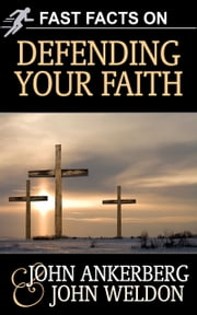 Fast Facts on Defending Your Faith ebook by John Ankerberg,John G. Weldon