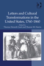 Letters and Cultural Transformations in the United States, 1760-1860 ebook by Professor Sharon M Harris,Professor Theresa Strouth Gaul