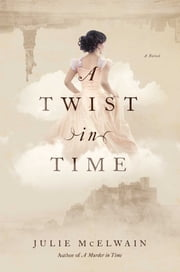 A Twist in Time - A Novel ebook by Julie McElwain