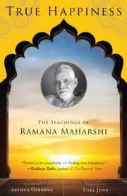 True Happiness - The Teachings of Ramana Maharshi ebook by Arthur Osborne,Carl Jung,Alan Jacobs