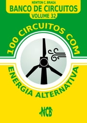 100 Circuitos com Energia Alternativa ebook by Newton C. Braga