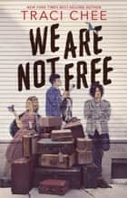 We Are Not Free ebook by Traci Chee