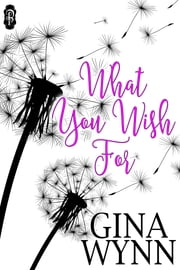 What You Wish For ebook by Gina Wynn